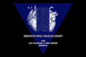 Brunch Will Tear Us Apart (Joy Division / New Order Brunch)