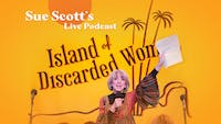 Sue Scott's Live Podcast: Island of Discarded Women