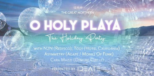 IDEATE presents: O HOLY PLAYA! The Holiday Party