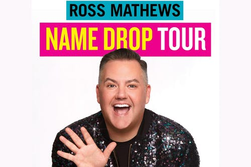 "SHOW POSTPONED, STAY TUNED FOR UPDATES: ROSS MATHEWS ""NAME DROP"" TOUR"