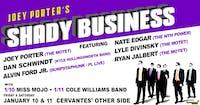 Joey Porters Shady Business ft Dan Schwindt, Nate Edgar + More (SATURDAY)