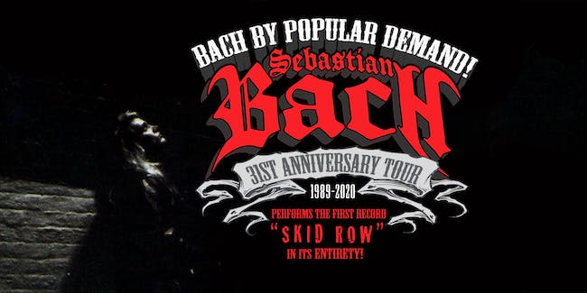 POSTPONED, STAY TUNED FOR UPDATES: Sebastian Bach - 31st ANNIVERSARY TOUR