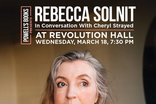 Rebecca Solnit in Conversation With Cheryl Strayed