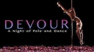 Devour ~ A Night Of Pole & Dance