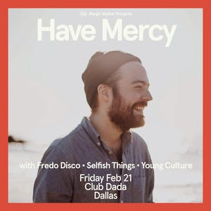 Have Mercy • Fredo Disco • Selfish Things • Young Culture