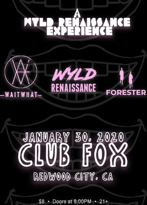 A Wyld Renaissance Experience Featuring Forester and Waitwhat