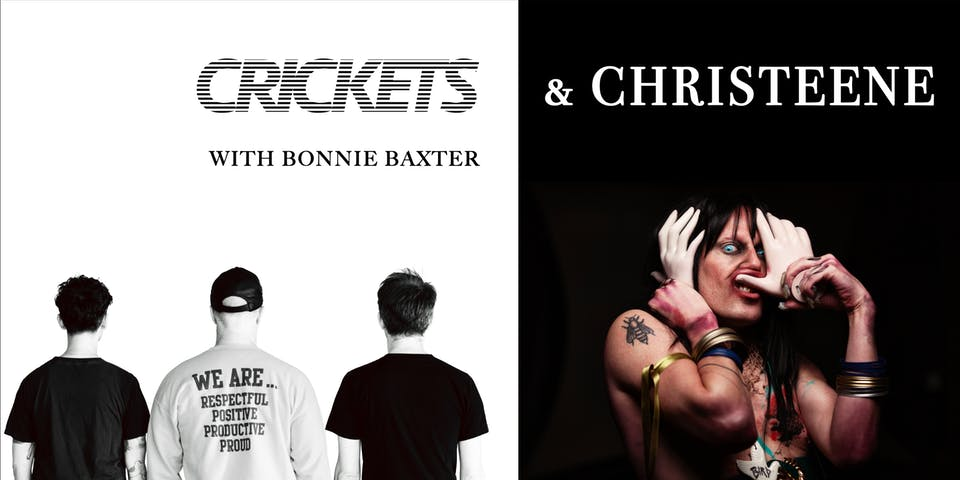CRICKETS and Christeene with Bonnie Baxter