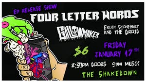 Four Letter Words (EP Release), Gallowmaker, Erock Stonehart and the Droid