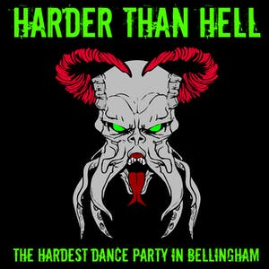 "Harder Than Hell ""The Hardest Dance Party in Bellingham"""