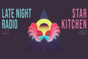 LATE NIGHT RADIO (LIVE BAND) + STAR KITCHEN with RECESS