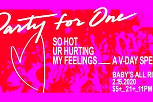 Party For One: So Hot Ur Hurting My Feelings V-Day Special