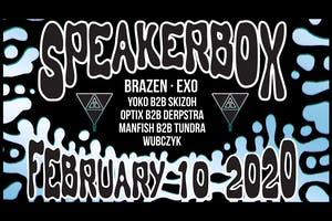 SPEAKERBOX feat. BRAZEN, EXO, YOKO B2B SKIZOH, OPTIX B2B DERPSTRA AND MORE