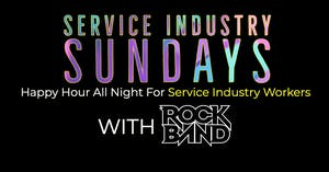 Service Industry Sundays with ROCK BAND!