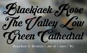 Blackjack Rose / The Valley Low / Green Cathedral