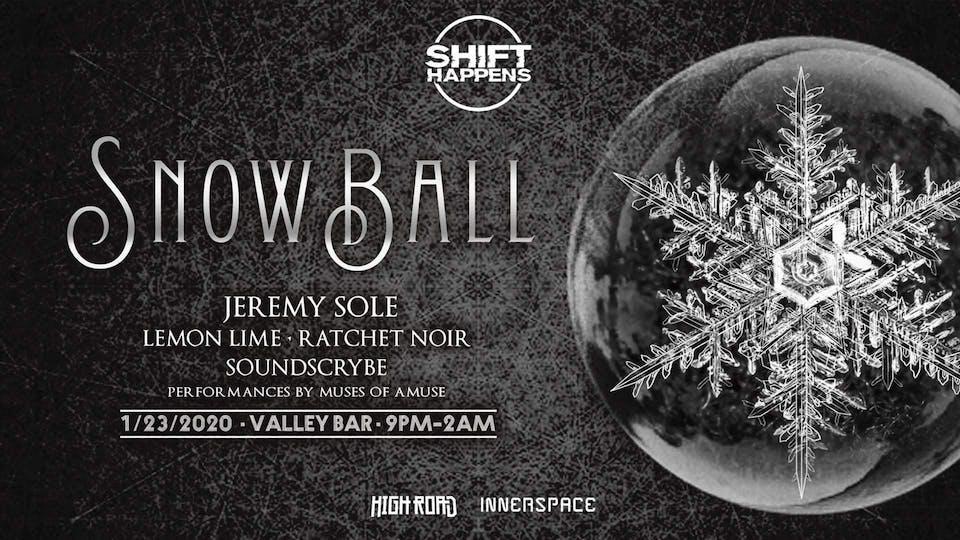 SNOW BALL w/ Jeremy Sole + Lemon Lime + Ratchet Noir + Soundscrybe
