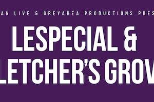 lespecial & Fletcher's Grove