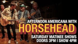Afternoon Americana with Horsehead and special guest Matt Conner