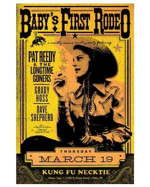 Baby's First Rodeo w/Pat Reedy / Grady Hoss / Dave Shepherd
