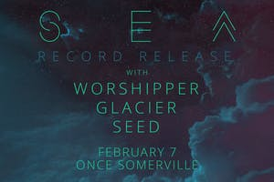 SEA Record Release with Worshipper, Glacier and SEED