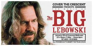 COVER THE CRESCENT Presents: THE BIG LEBOWSKI