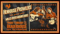 Henhouse Prowlers with special guest Miles Over Mountains at Brauer House