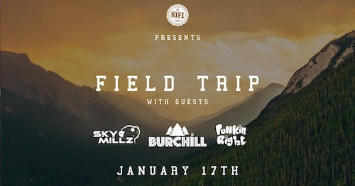 Field Trip w/ Burchill, Sky Millz & Funkin Right