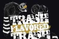 TRASH FLAVORED TRASH: Trashed Stand Up for Trash People