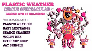 The Plastic Weather Circus Spectacular ft. Seance Crasher, Internet Beef +