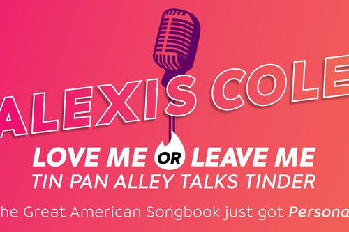 Alexis Cole: Love me or Leave Me: Tin Pan Alley Talks Tinder!