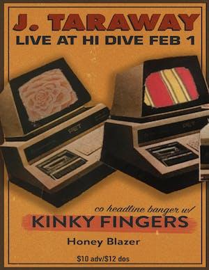 J. Taraway / The Kinky Fingers / Honey Blazer