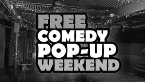 Free Comedy Pop-Up Weekend