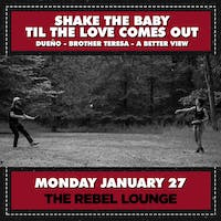 SHAKE THE BABY TIL THE LOVE COMES OUT