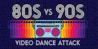 Event Canceled: Video Dance Attack: 80s vs 90s