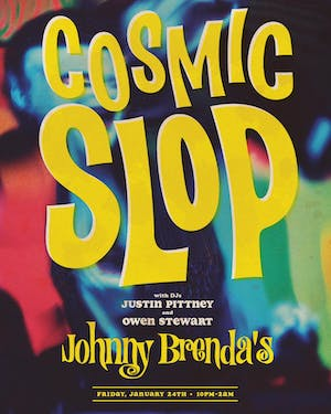 Cosmic Slop with DJs Justin Pittney and Owen Stewart