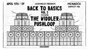 Wormhole Presents: Back To Basics Vol. 2 w/ The Widdler + Pushloop