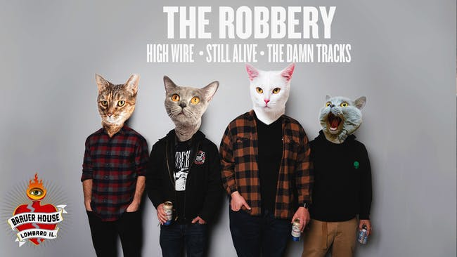 The Robbery w/ High Wire,  Still Alive & The Damn  Tracks at Brauer House