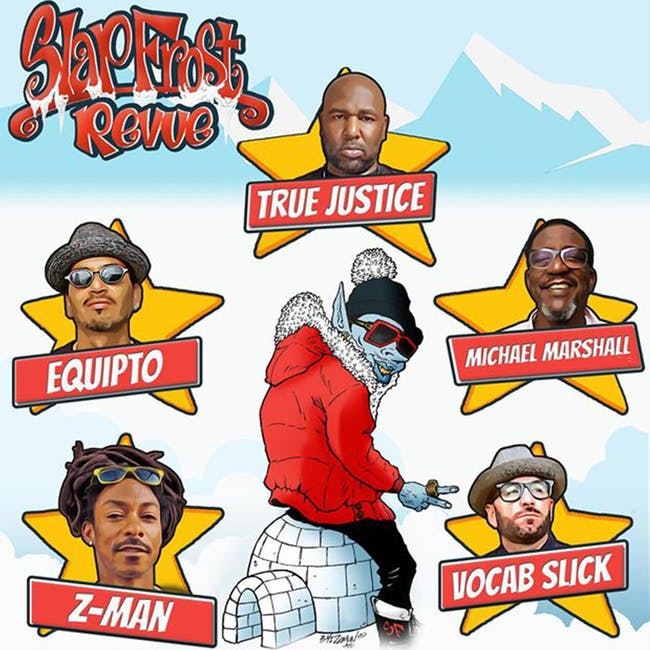 Slap Frost Revue feat. Z-Man, Equipto, Vocab Slick, True Justice, Michael M
