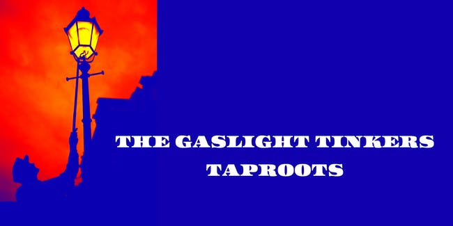 The Gaslight Tinkers w/ Taproots
