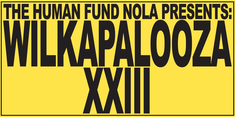 The Human Fund NOLA presents: Wilkapalooza XXIII