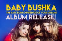 Baby Bushka - postponed.  Tickets will be honored.  New date tba soon.
