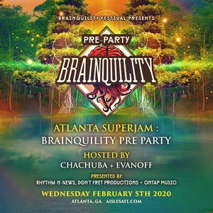 ATL SuperJam : Brainquility Pre Party w/ Chachuba + Evanoff
