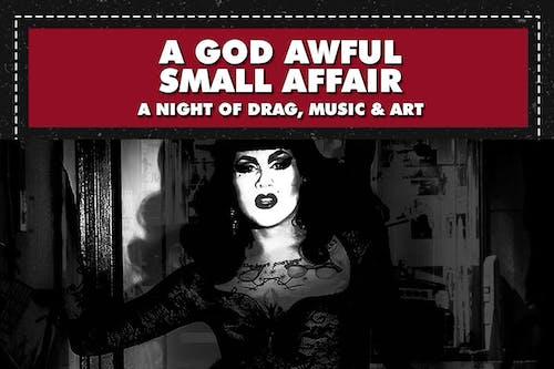 A God Awful Small Affair: A Night of Music, Drag & Art