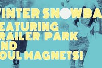 Winter Snowball featuring Trailer Park and Soul Magnets!