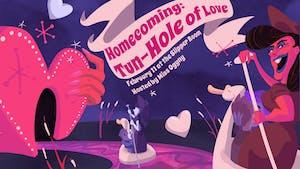 Homecoming: Tun-Hole of Love