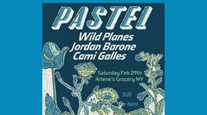 Pastel, Wild Planes, Jordan Barone, Cami Galles at Arlene's Grocery!