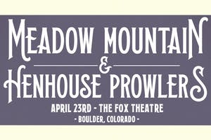MEADOW MOUNTAIN + HENHOUSE PROWLERS - CANCELED*