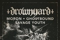 Drownyard, Moron, Ghostbound, Savage Youth