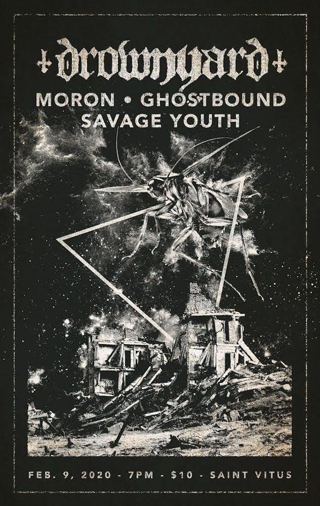 Drownyard, Moron, Ghostbound, Savage Youth