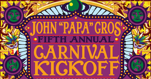 """John """"Papa"""" Gros 5th Annual Carnival Kickoff"""