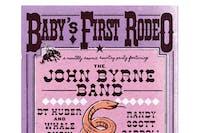 Baby's First Rodeo w/The John Byrne Band / JT Huber / Randy Scott Carroll